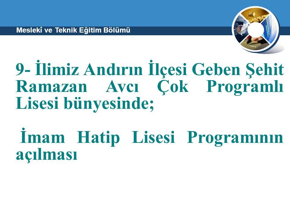 Meslekî ve Teknik Eğitim Bölümü 9- İlimiz Andırın İlçesi Geben Şehit Ramazan Avcı Çok Programlı Lisesi bünyesinde; İmam Hatip Lisesi Programının açılm
