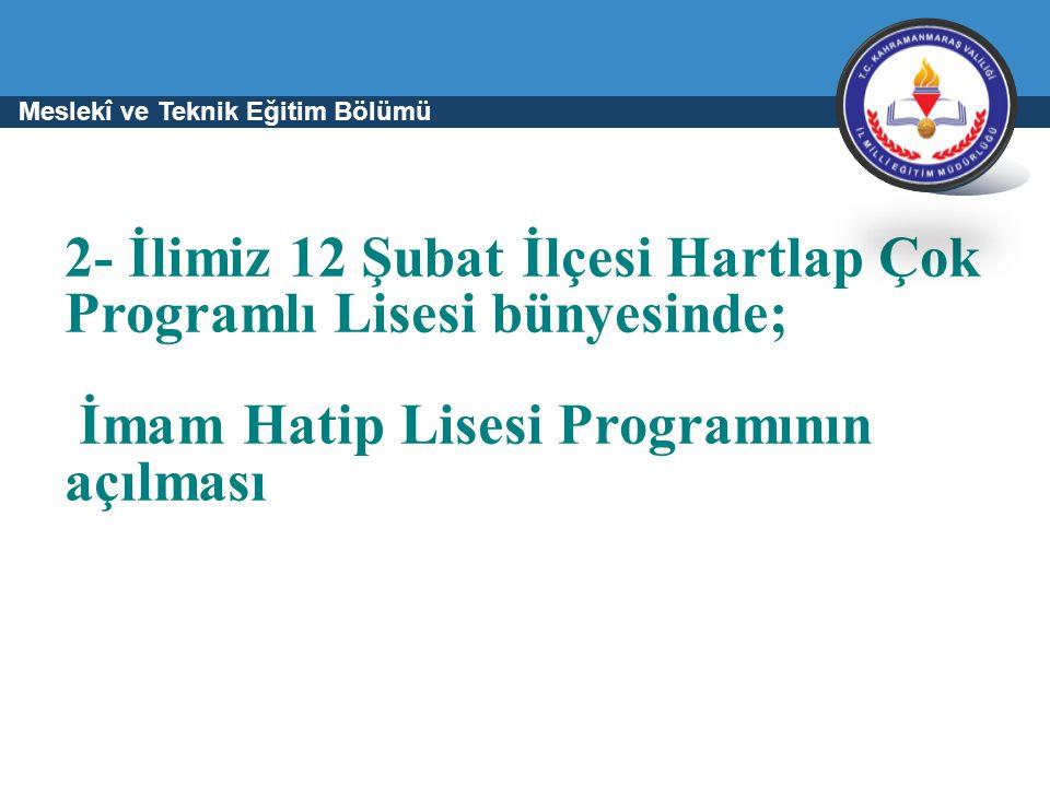 2- İlimiz 12 Şubat İlçesi Hartlap Çok Programlı Lisesi bünyesinde; İmam Hatip Lisesi Programının açılması Meslekî ve Teknik Eğitim Bölümü