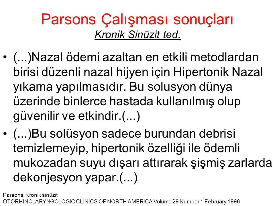 Parsons Çalışması sonuçları Kronik Sinüzit ted. •(...)Nazal ödemi azaltan en etkili metodlardan birisi düzenli nazal hijyen için Hipertonik Nazal yıka