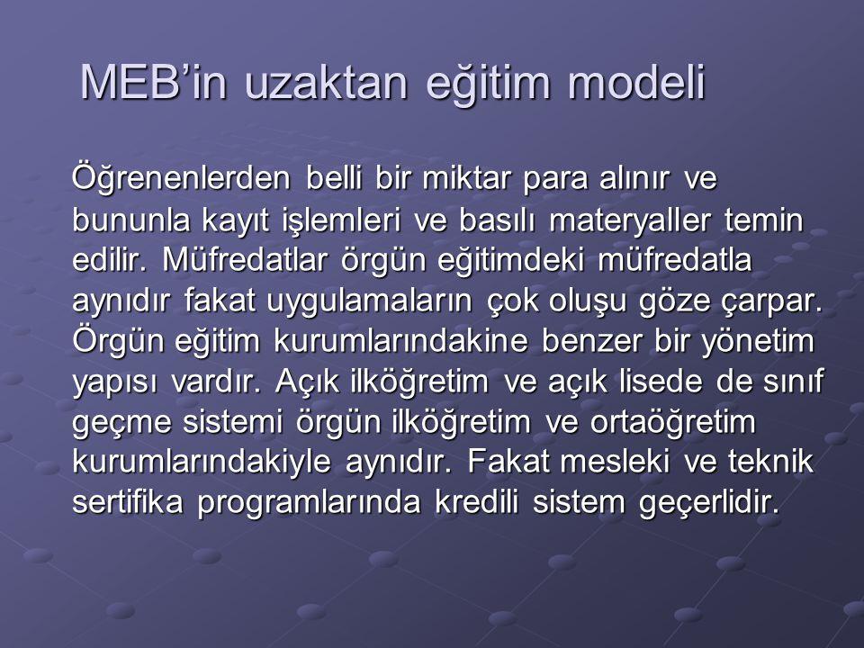 MEB'in uzaktan eğitim modeli MEB'in uzaktan eğitim modeli Öğrenenlerden belli bir miktar para alınır ve bununla kayıt işlemleri ve basılı materyaller temin edilir.