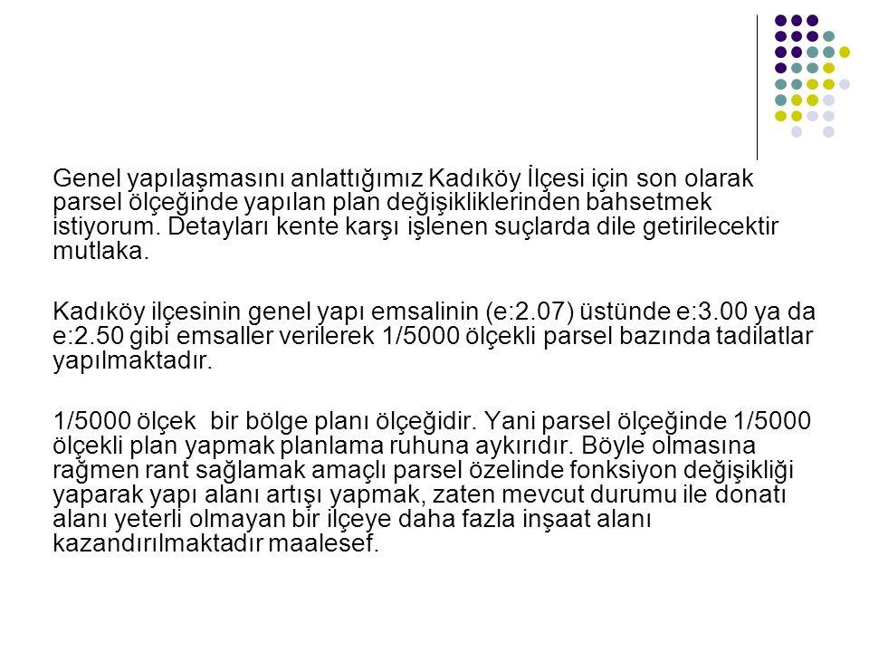 Genel yapılaşmasını anlattığımız Kadıköy İlçesi için son olarak parsel ölçeğinde yapılan plan değişikliklerinden bahsetmek istiyorum. Detayları kente