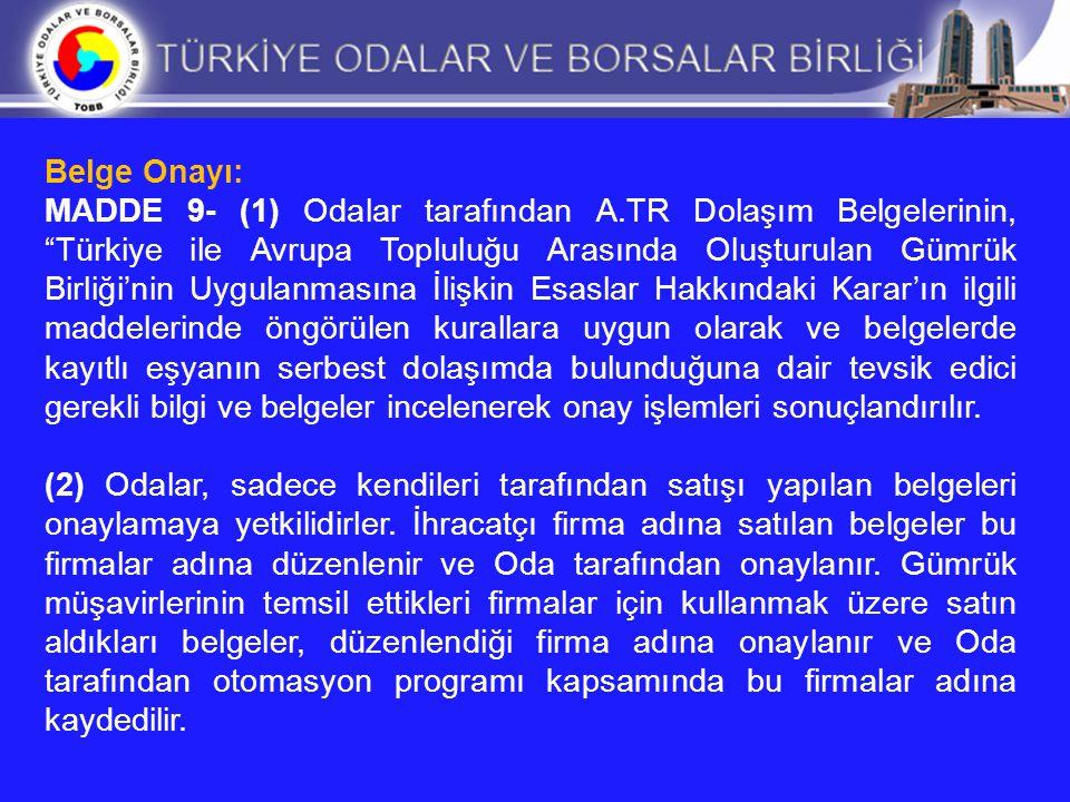 """Belge Onayı: MADDE 9- (1) Odalar tarafından A.TR Dolaşım Belgelerinin, """"Türkiye ile Avrupa Topluluğu Arasında Oluşturulan Gümrük Birliği'nin Uygulanma"""