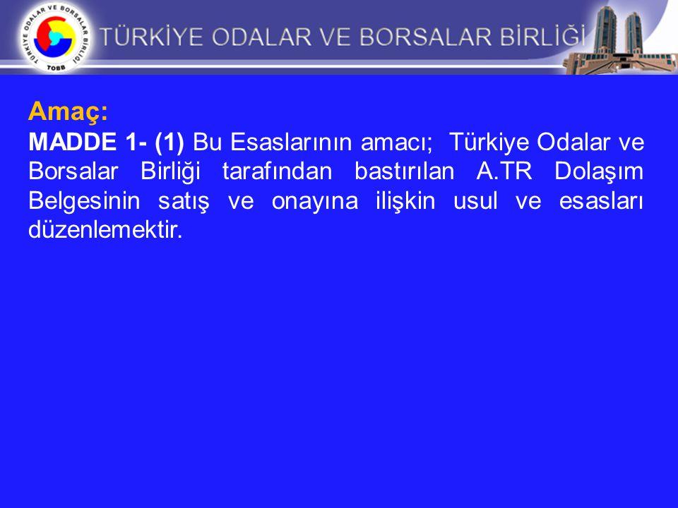 Amaç: MADDE 1- (1) Bu Esaslarının amacı; Türkiye Odalar ve Borsalar Birliği tarafından bastırılan A.TR Dolaşım Belgesinin satış ve onayına ilişkin usu