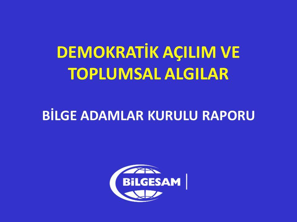 DEMOKRATİK AÇILIM VE TOPLUMSAL ALGILAR BİLGE ADAMLAR KURULU RAPORU