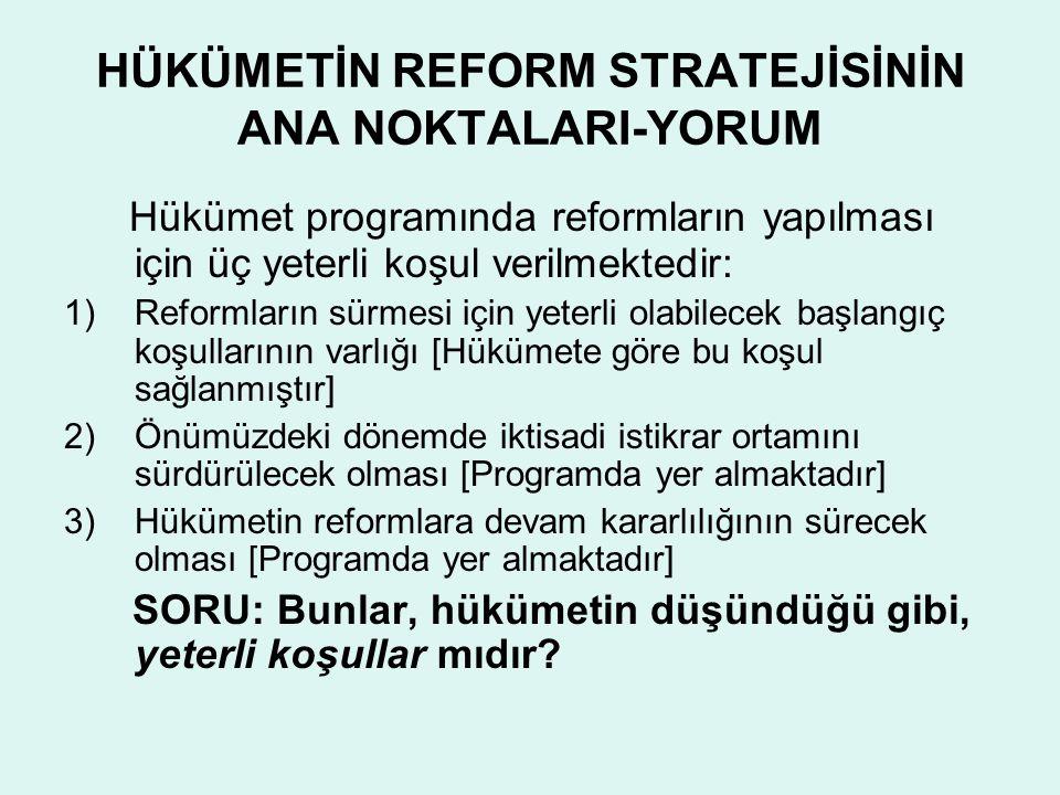 HÜKÜMETİN REFORM STRATEJİSİNİN ANA NOKTALARI-YORUM Hükümet programında reformların yapılması için üç yeterli koşul verilmektedir: 1)Reformların sürmes