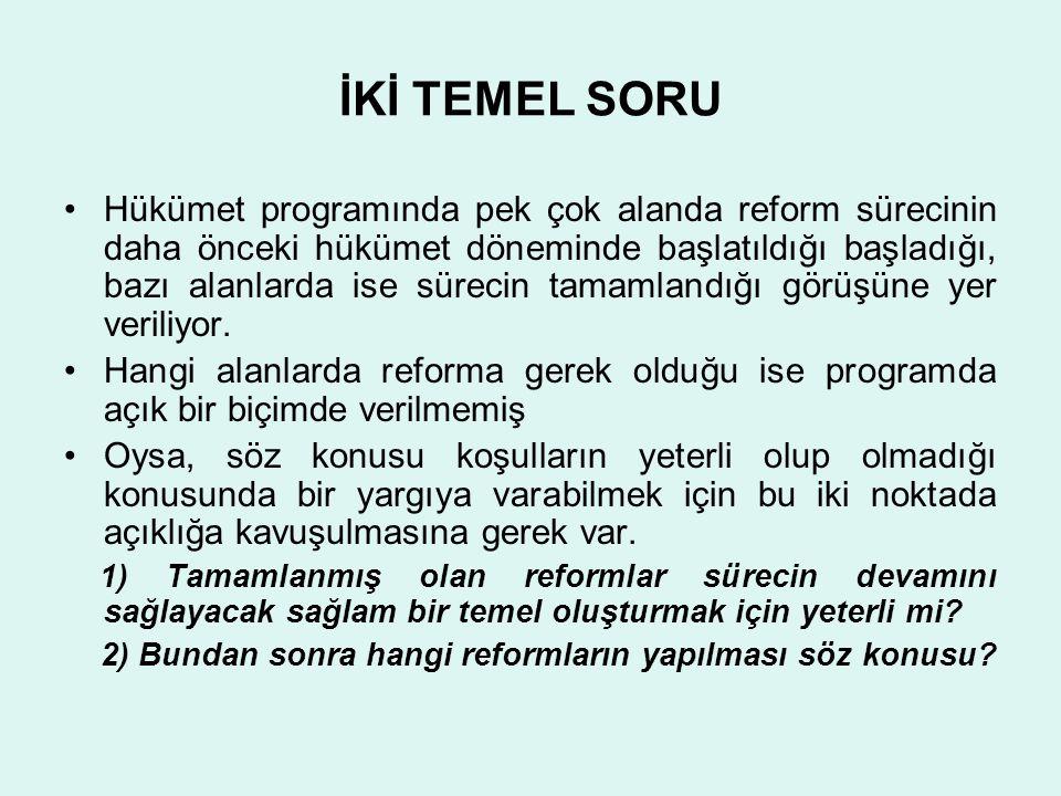 İKİ TEMEL SORU •Hükümet programında pek çok alanda reform sürecinin daha önceki hükümet döneminde başlatıldığı başladığı, bazı alanlarda ise sürecin t