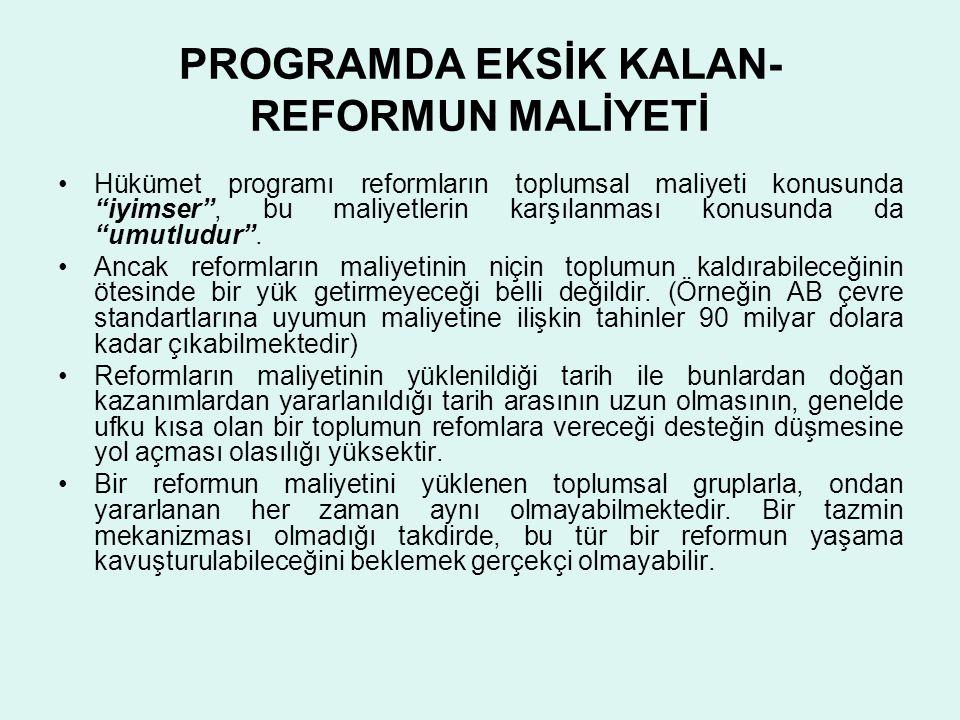 """PROGRAMDA EKSİK KALAN- REFORMUN MALİYETİ •Hükümet programı reformların toplumsal maliyeti konusunda """"iyimser"""", bu maliyetlerin karşılanması konusunda"""