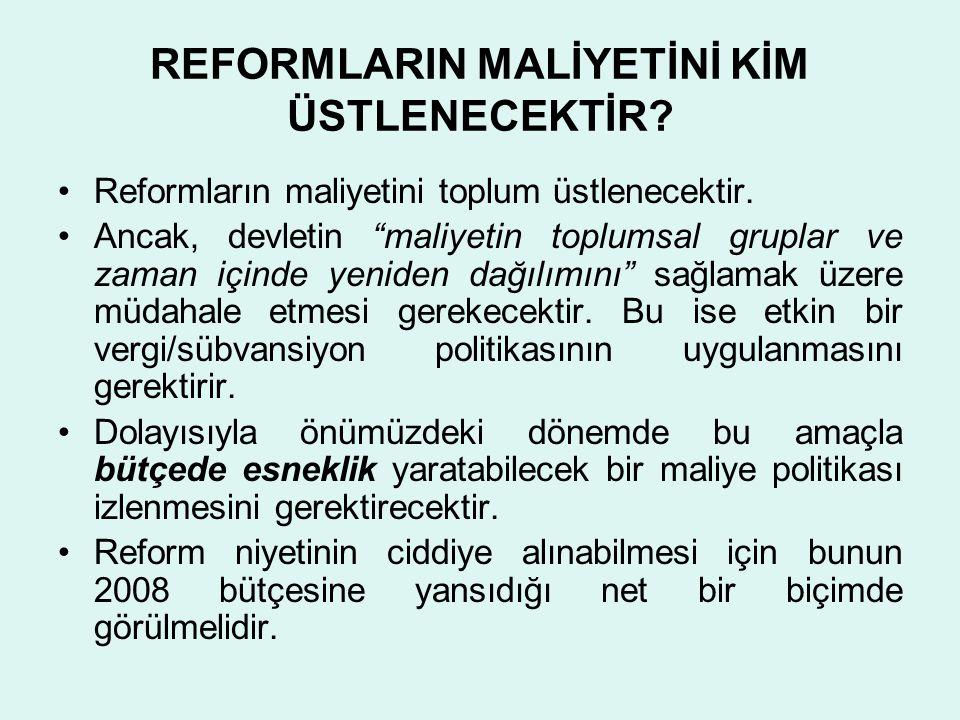 """REFORMLARIN MALİYETİNİ KİM ÜSTLENECEKTİR? •Reformların maliyetini toplum üstlenecektir. •Ancak, devletin """"maliyetin toplumsal gruplar ve zaman içinde"""