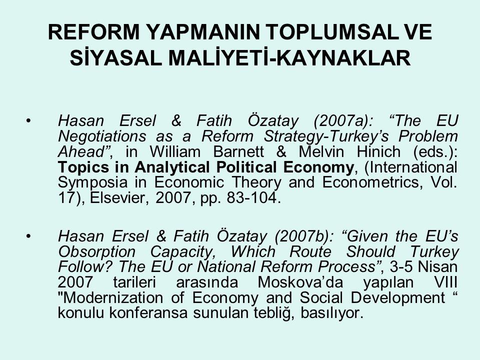 "REFORM YAPMANIN TOPLUMSAL VE SİYASAL MALİYETİ-KAYNAKLAR •Hasan Ersel & Fatih Özatay (2007a): ""The EU Negotiations as a Reform Strategy-Turkey's Proble"