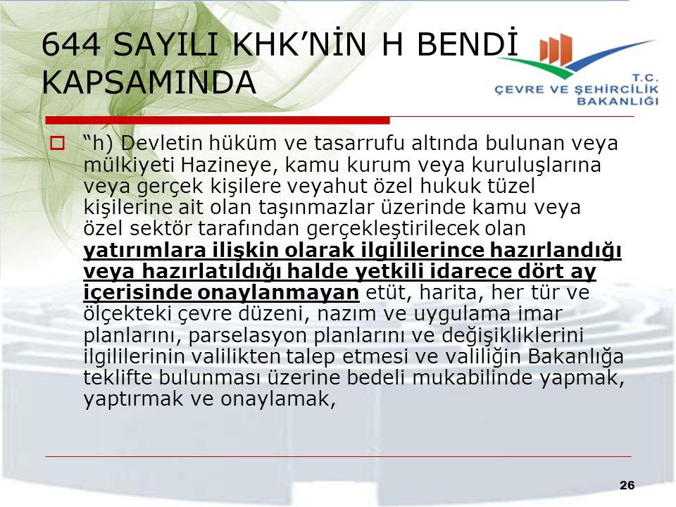 """644 SAYILI KHK'NİN H BENDİ KAPSAMINDA  """"h) Devletin hüküm ve tasarrufu altında bulunan veya mülkiyeti Hazineye, kamu kurum veya kuruluşlarına veya ge"""