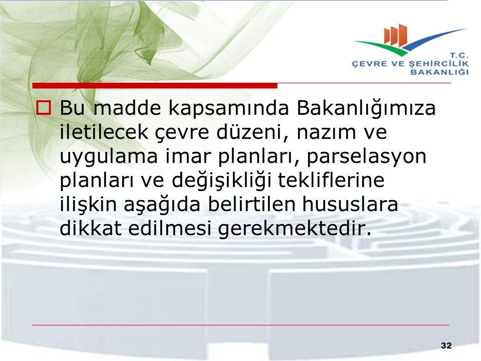  Bu madde kapsamında Bakanlığımıza iletilecek çevre düzeni, nazım ve uygulama imar planları, parselasyon planları ve değişikliği tekliflerine ilişkin