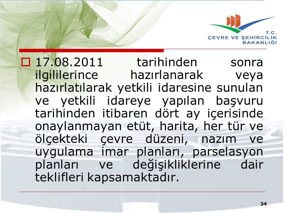  17.08.2011 tarihinden sonra ilgililerince hazırlanarak veya hazırlatılarak yetkili idaresine sunulan ve yetkili idareye yapılan başvuru tarihinden i