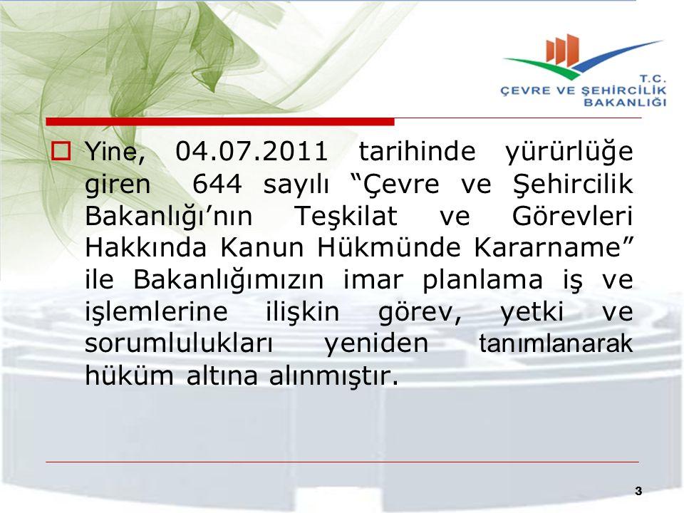 """ Yine, 04.07.2011 tarihinde yürürlüğe giren 644 sayılı """"Çevre ve Şehircilik Bakanlığı'nın Teşkilat ve Görevleri Hakkında Kanun Hükmünde Kararname"""" il"""