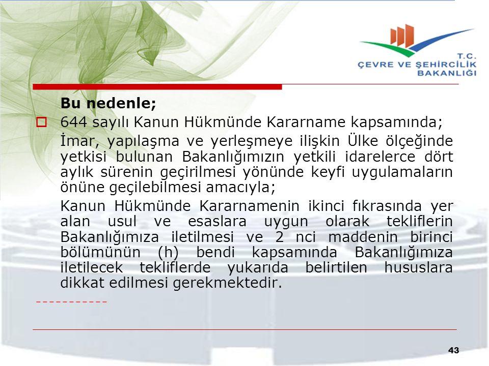 Bu nedenle;  644 sayılı Kanun Hükmünde Kararname kapsamında; İmar, yapılaşma ve yerleşmeye ilişkin Ülke ölçeğinde yetkisi bulunan Bakanlığımızın yetk