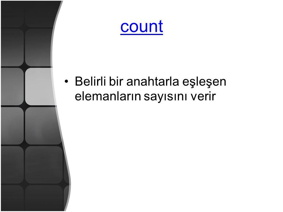 count •Belirli bir anahtarla eşleşen elemanların sayısını verir