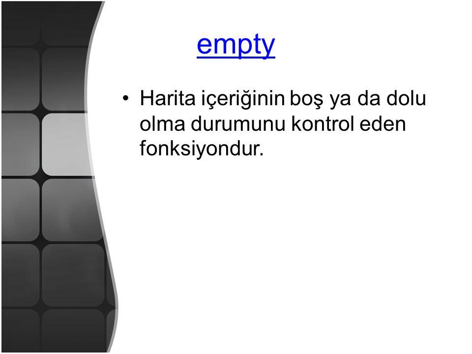 empty •Harita içeriğinin boş ya da dolu olma durumunu kontrol eden fonksiyondur.