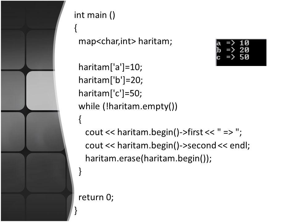 int main () { map haritam; haritam[ a ]=10; haritam[ b ]=20; haritam[ c ]=50; while (!haritam.empty()) { cout first ; cout second << endl; haritam.erase(haritam.begin()); } return 0; }