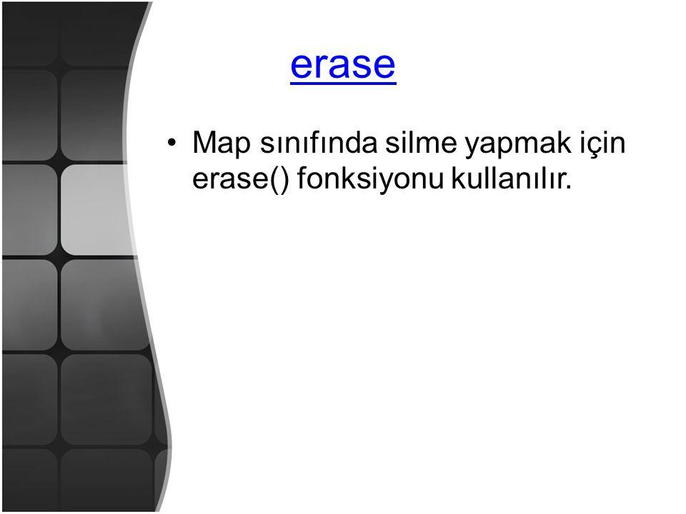 erase •Map sınıfında silme yapmak için erase() fonksiyonu kullanılır.