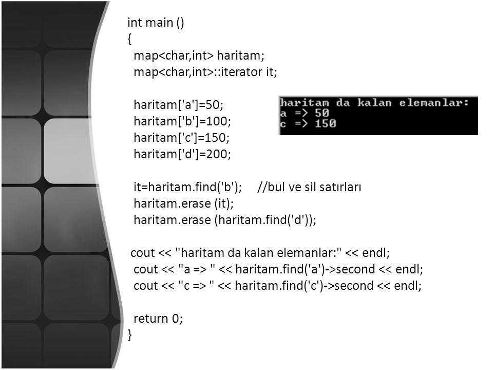 int main () { map haritam; map ::iterator it; haritam[ a ]=50; haritam[ b ]=100; haritam[ c ]=150; haritam[ d ]=200; it=haritam.find( b ); //bul ve sil satırları haritam.erase (it); haritam.erase (haritam.find( d )); cout << haritam da kalan elemanlar: << endl; cout second << endl; return 0; }