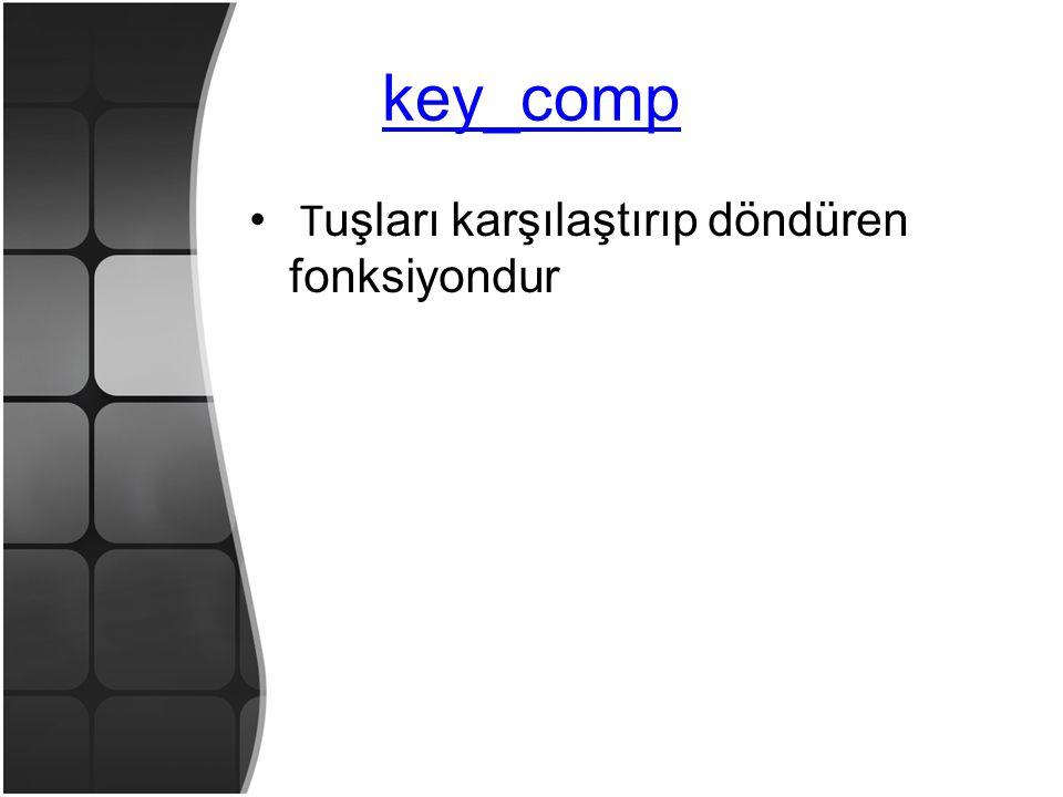 key_comp • T uşları karşılaştırıp döndüren fonksiyondur