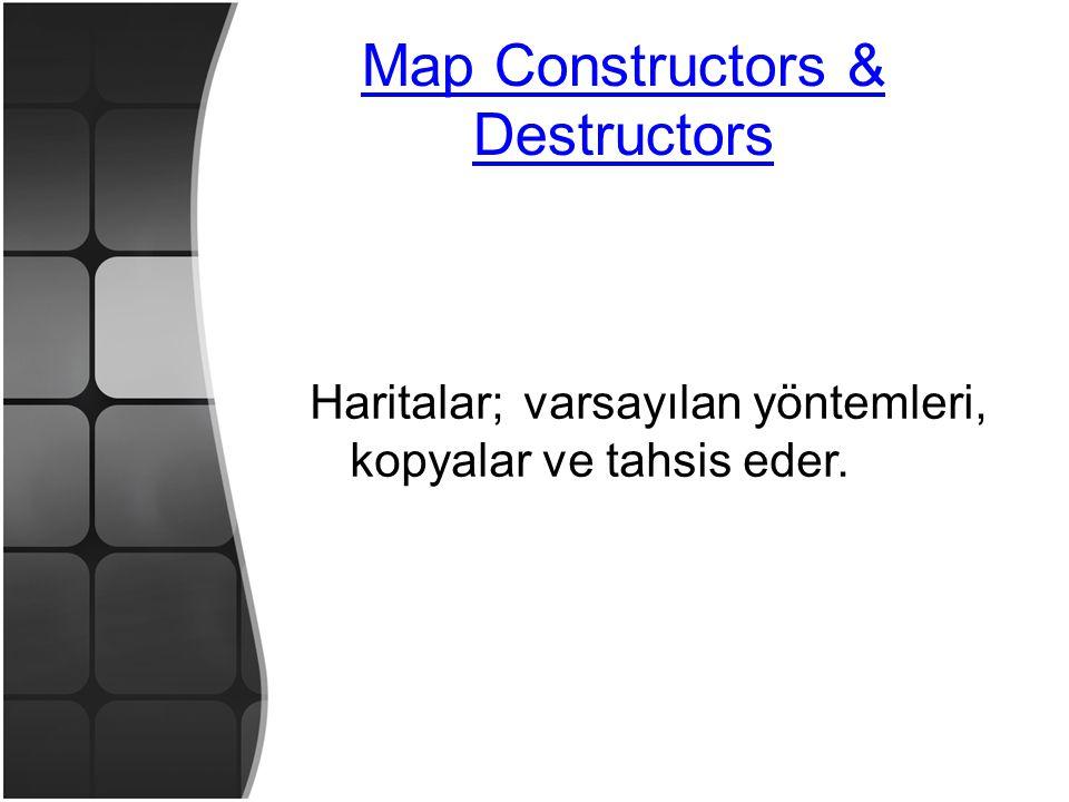 Map Constructors & Destructors Haritalar;varsayılan yöntemleri, kopyalar ve tahsis eder.