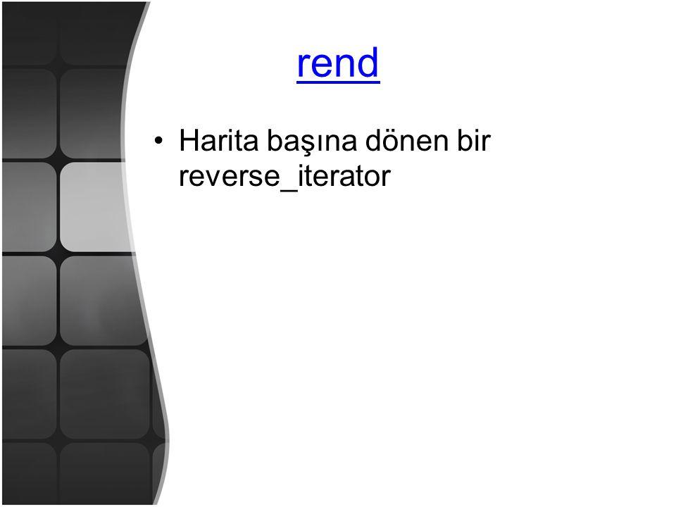 rend •Harita başına dönen bir reverse_iterator