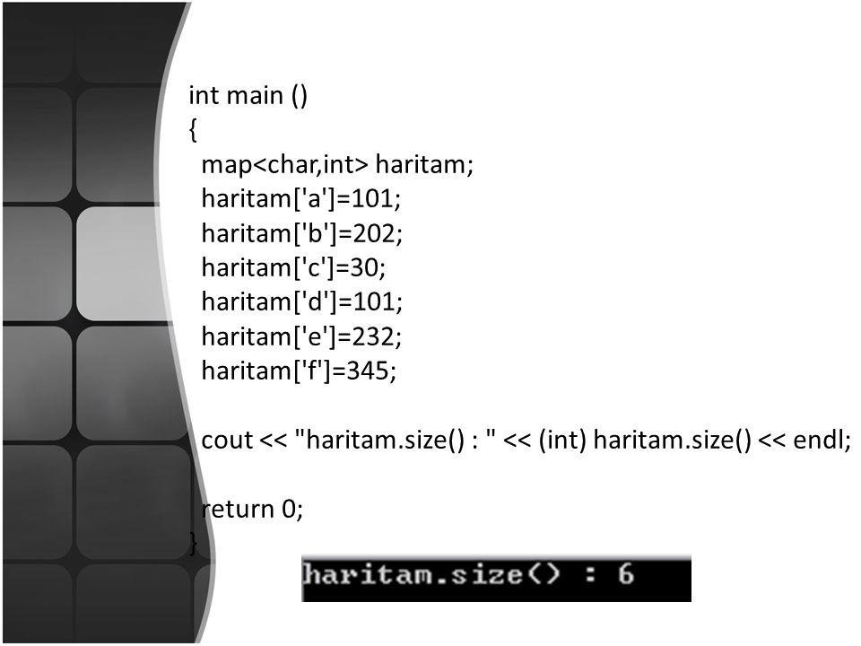 int main () { map haritam; haritam[ a ]=101; haritam[ b ]=202; haritam[ c ]=30; haritam[ d ]=101; haritam[ e ]=232; haritam[ f ]=345; cout << haritam.size() : << (int) haritam.size() << endl; return 0; }