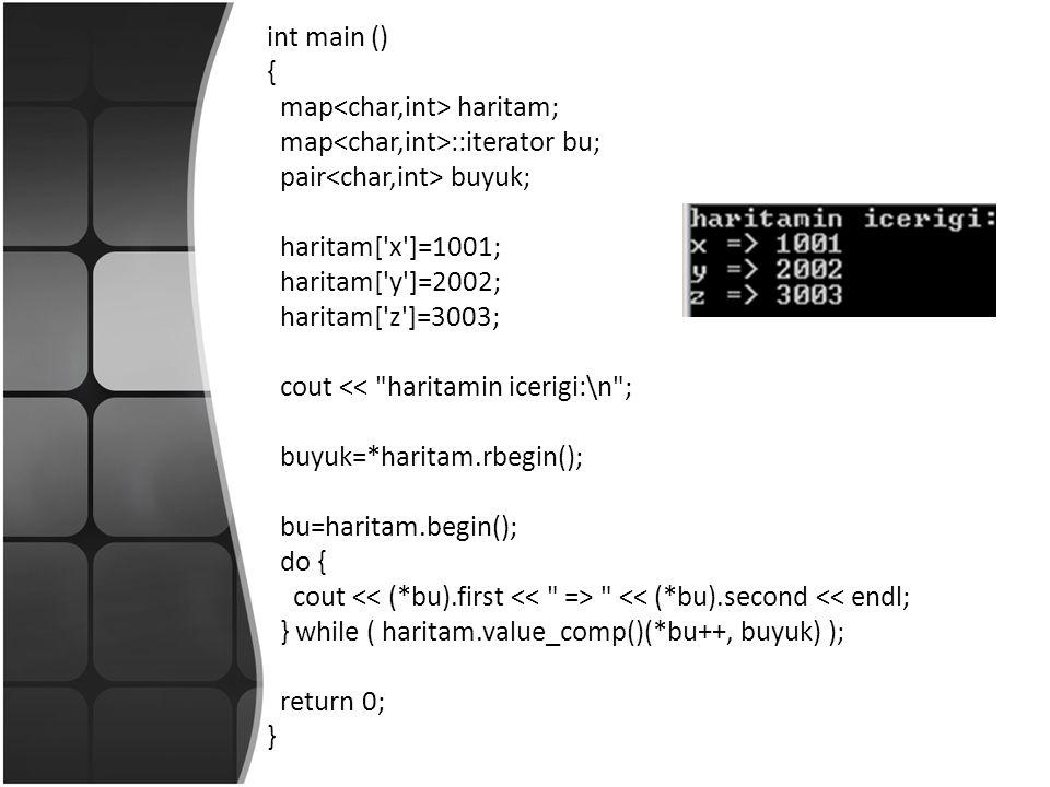 int main () { map haritam; map ::iterator bu; pair buyuk; haritam[ x ]=1001; haritam[ y ]=2002; haritam[ z ]=3003; cout << haritamin icerigi:\n ; buyuk=*haritam.rbegin(); bu=haritam.begin(); do { cout << (*bu).second << endl; } while ( haritam.value_comp()(*bu++, buyuk) ); return 0; }