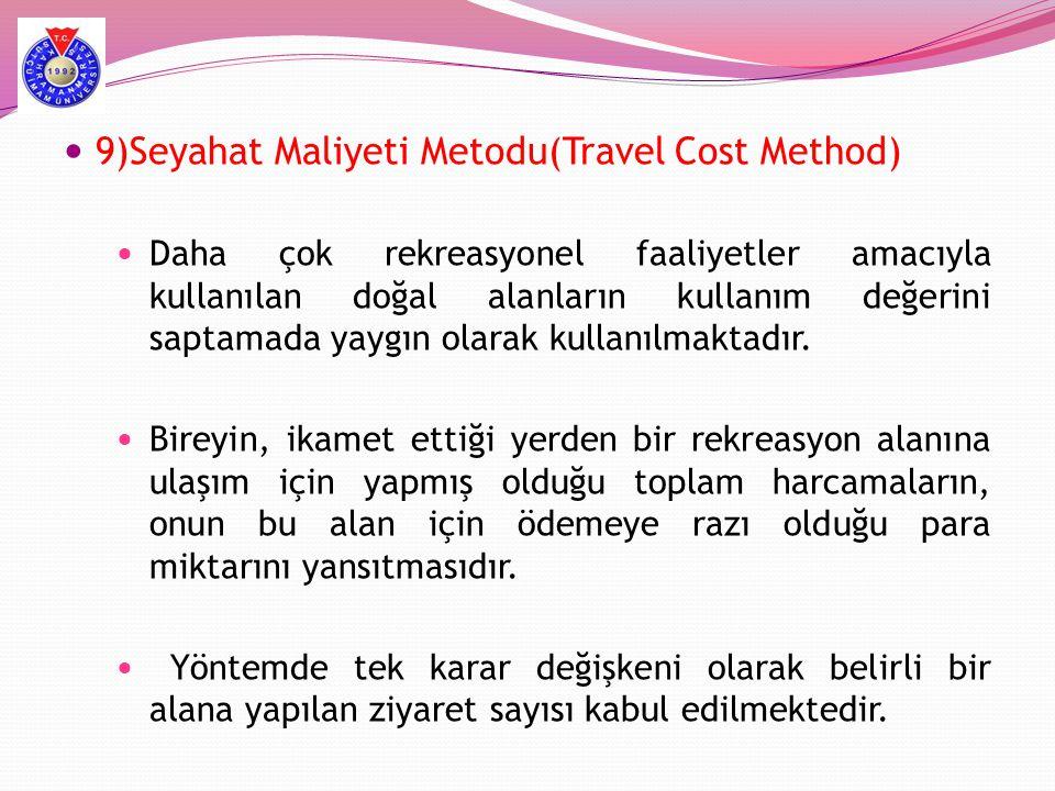  9)Seyahat Maliyeti Metodu(Travel Cost Method)  Daha çok rekreasyonel faaliyetler amacıyla kullanılan doğal alanların kullanım değerini saptamada ya
