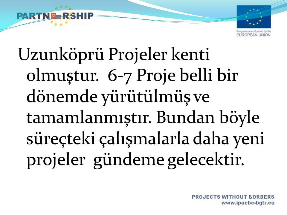 Uzunköprü Projeler kenti olmuştur. 6-7 Proje belli bir dönemde yürütülmüş ve tamamlanmıştır. Bundan böyle süreçteki çalışmalarla daha yeni projeler gü
