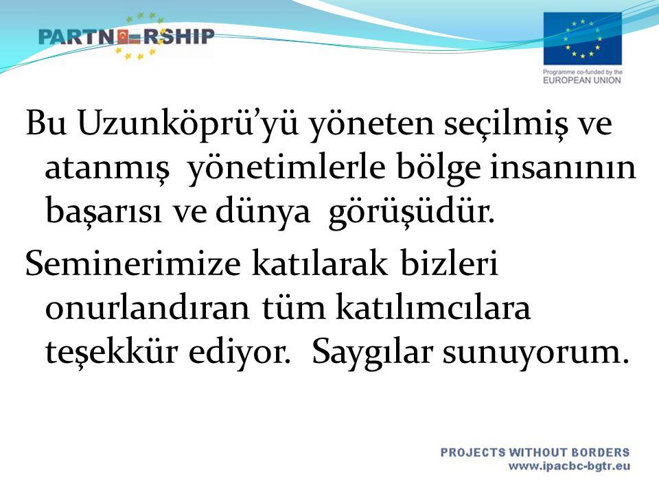 Bu Uzunköprü'yü yöneten seçilmiş ve atanmış yönetimlerle bölge insanının başarısı ve dünya görüşüdür. Seminerimize katılarak bizleri onurlandıran tüm