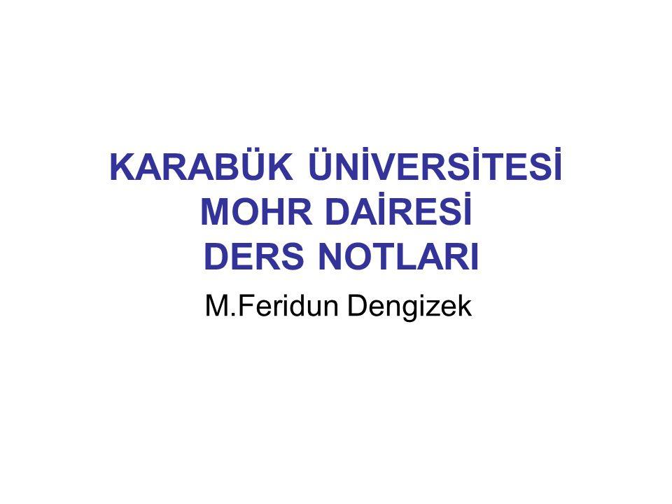 KARABÜK ÜNİVERSİTESİ MOHR DAİRESİ DERS NOTLARI M.Feridun Dengizek