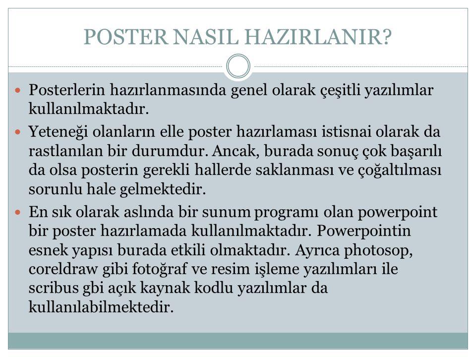 POSTER NASIL HAZIRLANIR?  Posterlerin hazırlanmasında genel olarak çeşitli yazılımlar kullanılmaktadır.  Yeteneği olanların elle poster hazırlaması