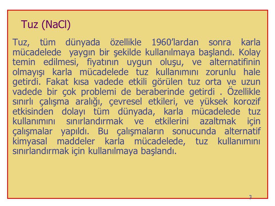 Tuz (NaCl) Tuz, tüm dünyada özellikle 1960'lardan sonra karla mücadelede yaygın bir şekilde kullanılmaya başlandı. Kolay temin edilmesi, fiyatının uyg