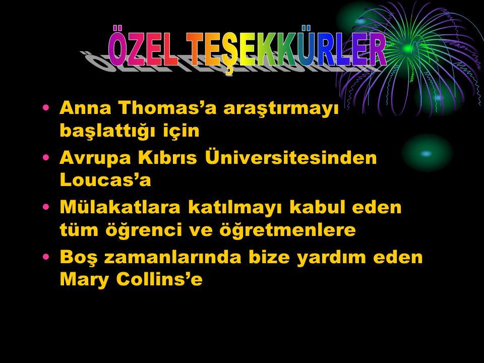 •Anna Thomas'a araştırmayı başlattığı için •Avrupa Kıbrıs Üniversitesinden Loucas'a •Mülakatlara katılmayı kabul eden tüm öğrenci ve öğretmenlere •Boş
