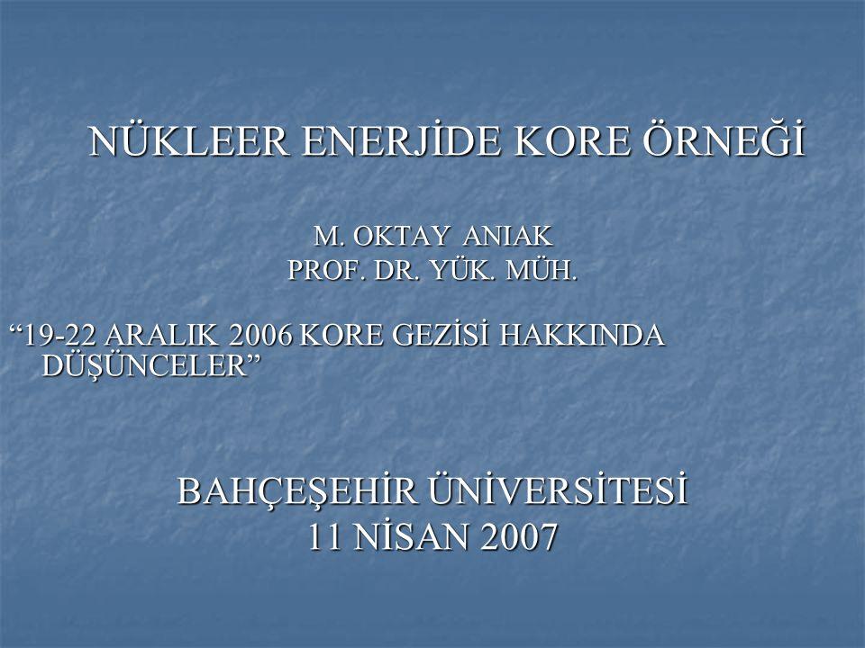 """NÜKLEER ENERJİDE KORE ÖRNEĞİ NÜKLEER ENERJİDE KORE ÖRNEĞİ M. OKTAY ANIAK PROF. DR. YÜK. MÜH. """"19-22 ARALIK 2006 KORE GEZİSİ HAKKINDA DÜŞÜNCELER"""" BAHÇE"""