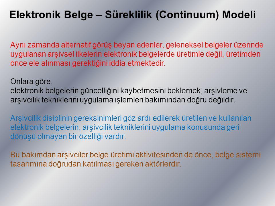Elektronik Belge – Süreklilik (Continuum) Modeli Aynı zamanda alternatif görüş beyan edenler, geleneksel belgeler üzerinde uygulanan arşivsel ilkeleri