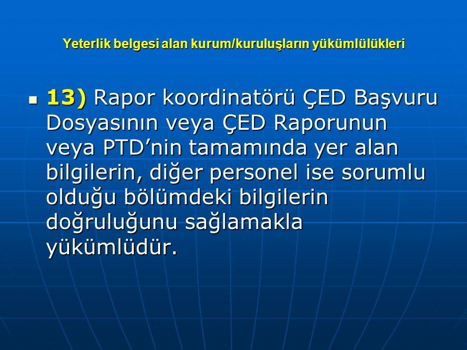 Yeterlik belgesi alan kurum/kuruluşların yükümlülükleri  13) Rapor koordinatörü ÇED Başvuru Dosyasının veya ÇED Raporunun veya PTD'nin tamamında yer