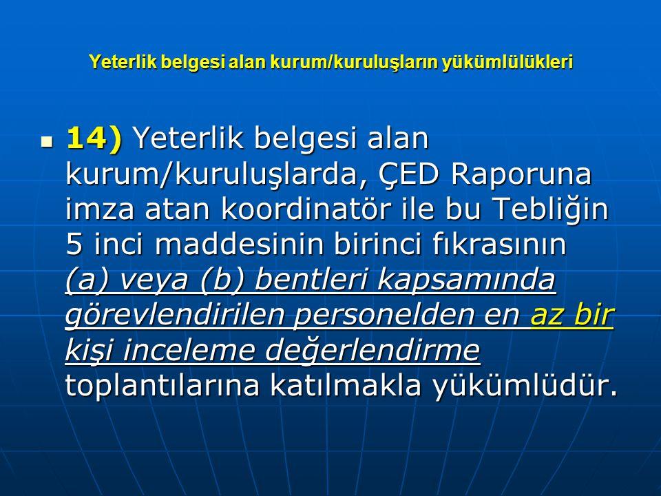 Yeterlik belgesi alan kurum/kuruluşların yükümlülükleri  14) Yeterlik belgesi alan kurum/kuruluşlarda, ÇED Raporuna imza atan koordinatör ile bu Tebl