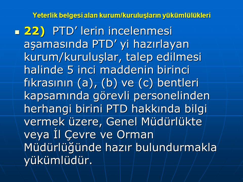 Yeterlik belgesi alan kurum/kuruluşların yükümlülükleri  22) PTD' lerin incelenmesi aşamasında PTD' yi hazırlayan kurum/kuruluşlar, talep edilmesi ha