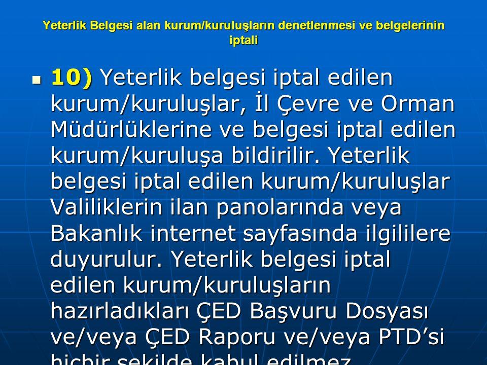 Yeterlik Belgesi alan kurum/kuruluşların denetlenmesi ve belgelerinin iptali  10) Yeterlik belgesi iptal edilen kurum/kuruluşlar, İl Çevre ve Orman M