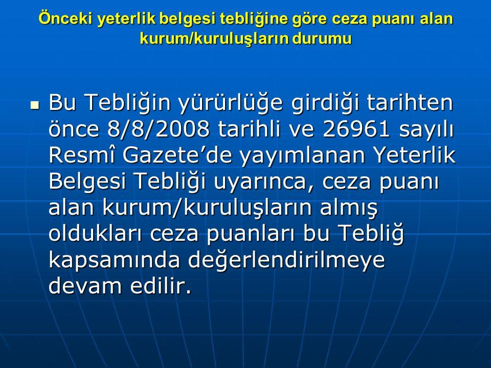 Önceki yeterlik belgesi tebliğine göre ceza puanı alan kurum/kuruluşların durumu  Bu Tebliğin yürürlüğe girdiği tarihten önce 8/8/2008 tarihli ve 269