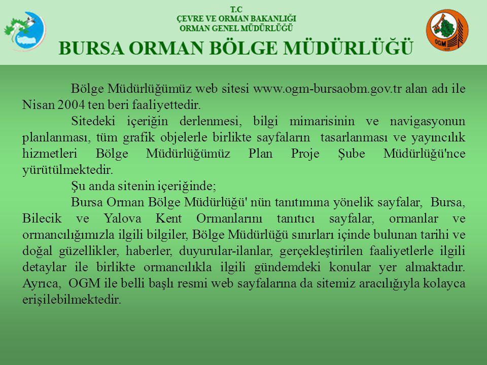Bölge Müdürlüğümüz web sitesi www.ogm-bursaobm.gov.tr alan adı ile Nisan 2004 ten beri faaliyettedir. Sitedeki içeriğin derlenmesi, bilgi mimarisinin
