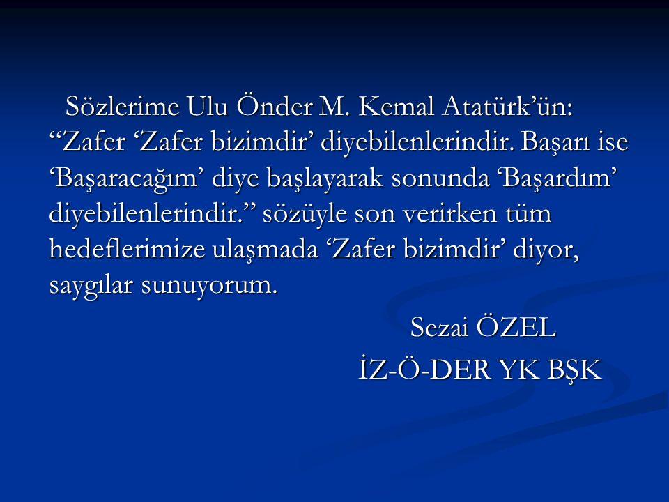 """Sözlerime Ulu Önder M. Kemal Atatürk'ün: """"Zafer 'Zafer bizimdir' diyebilenlerindir. Başarı ise 'Başaracağım' diye başlayarak sonunda 'Başardım' diyebi"""