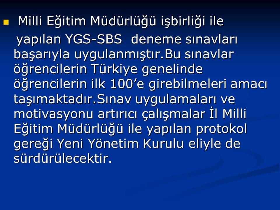  Milli Eğitim Müdürlüğü işbirliği ile yapılan YGS-SBS deneme sınavları başarıyla uygulanmıştır.Bu sınavlar öğrencilerin Türkiye genelinde öğrencileri