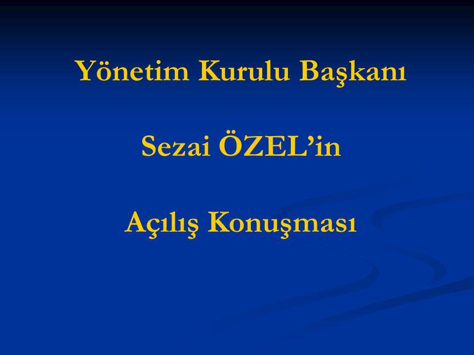 Yönetim Kurulu Başkanı Sezai ÖZEL'in Açılış Konuşması