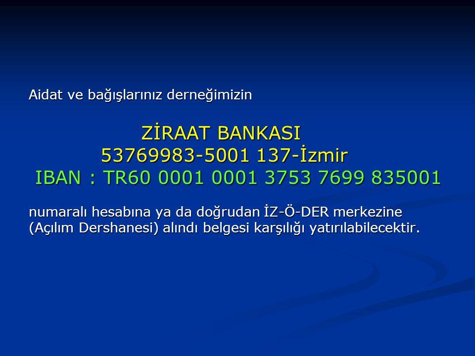 Aidat ve bağışlarınız derneğimizin ZİRAAT BANKASI ZİRAAT BANKASI 53769983-5001 137-İzmir 53769983-5001 137-İzmir IBAN : TR60 0001 0001 3753 7699 83500