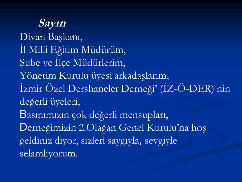 Sayın Divan Başkanı, İl Milli Eğitim Müdürüm, Şube ve İlçe Müdürlerim, Yönetim Kurulu üyesi arkadaşlarım, İzmir Özel Dershaneler Derneği' (İZ-Ö-DER) n