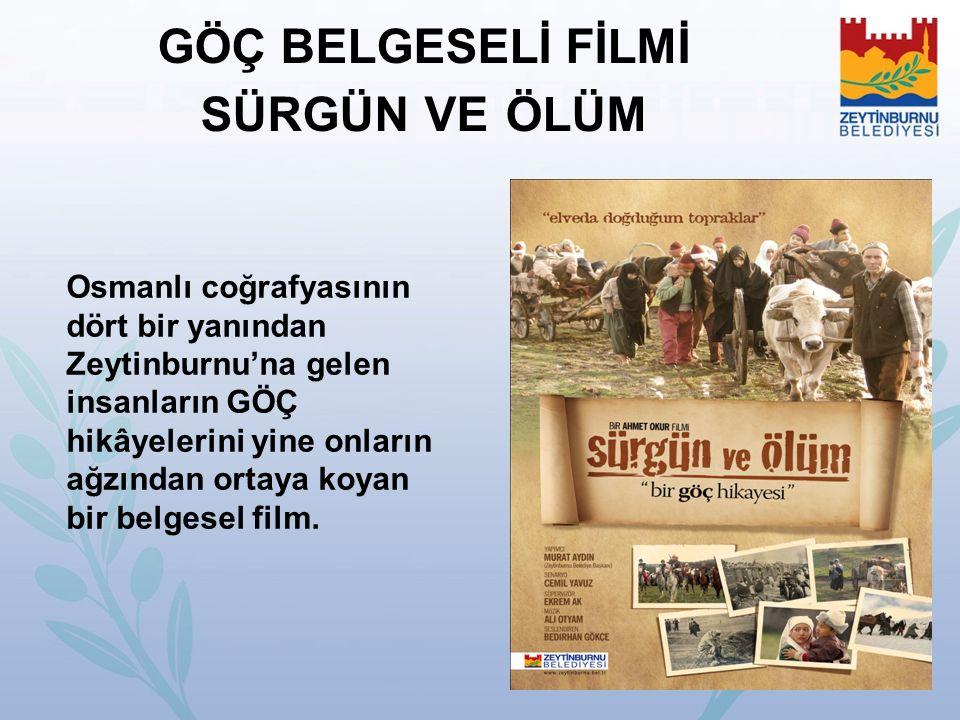 GÖÇ BELGESELİ FİLMİ SÜRGÜN VE ÖLÜM Osmanlı coğrafyasının dört bir yanından Zeytinburnu'na gelen insanların GÖÇ hikâyelerini yine onların ağzından orta