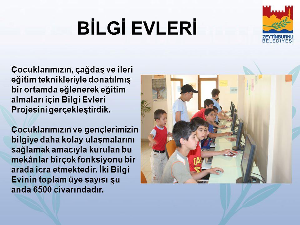BİLGİ EVLERİ Çocuklarımızın, çağdaş ve ileri eğitim teknikleriyle donatılmış bir ortamda eğlenerek eğitim almaları için Bilgi Evleri Projesini gerçekl
